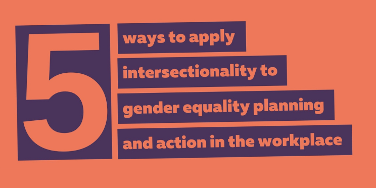 Download five ways intersectionality can strengthen gender equality planning and action in the workplace