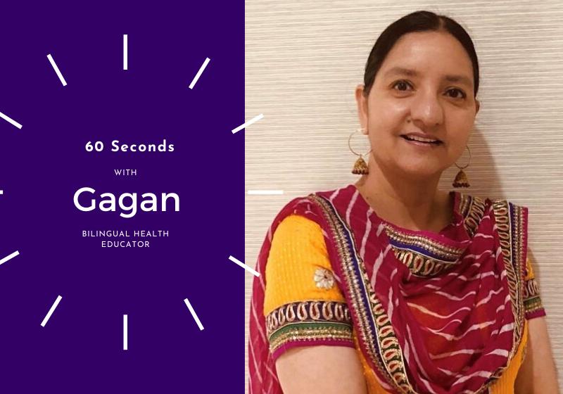 Among many other things, Gagan is a brilliant Bilingual Health Educator (Punjabi and Hindi) at MCWH